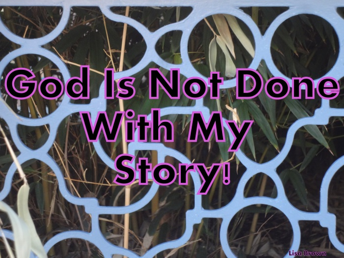 God in not done with my story
