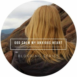 God Calm My Anxious Heart